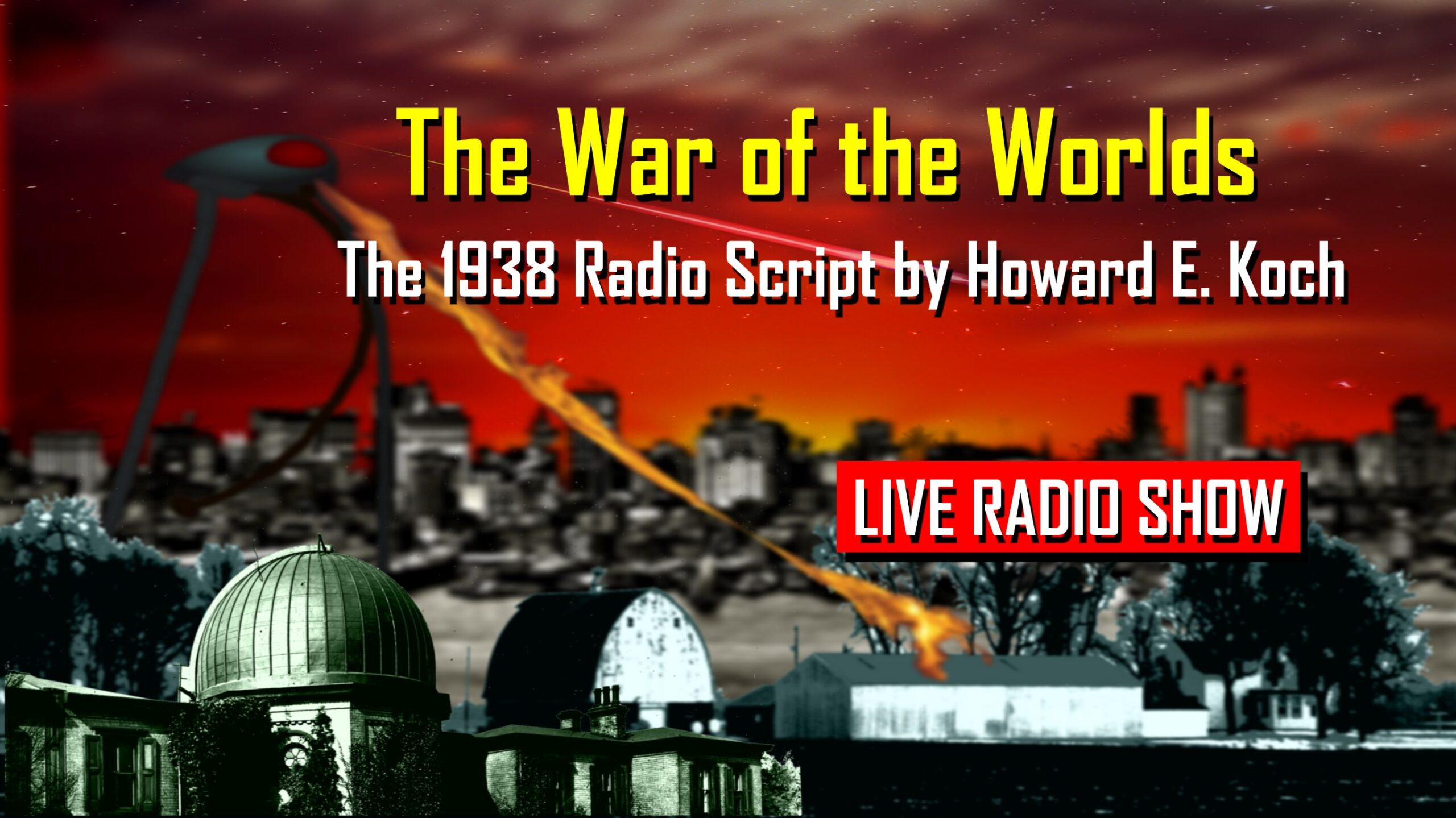 The War of the Worlds The 1938 Radio Script by Howard E. Koch LIVE RADIO SHOW